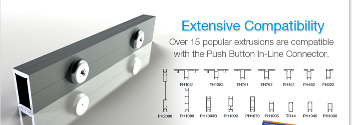 Extensive Compatibility.  Over 15 popular extrusions are compatible with the Push Button In-Line Connector.