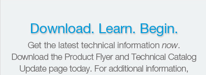 Download.  Learn.  Begin.  Get the latest technical information now.